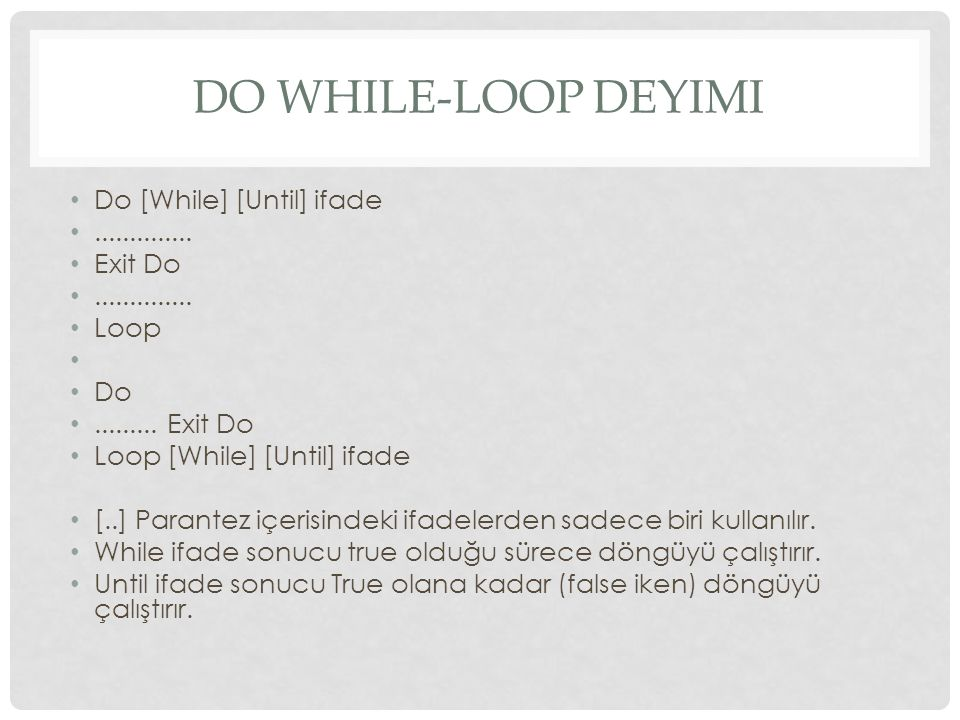 Do While-Loop Deyimi Do [While] [Until] ifade .............. Exit Do